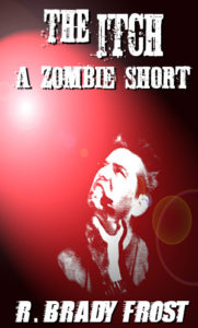 The Itch: A Zombie Short by R. Brady Frost.