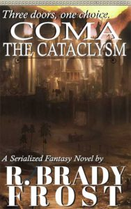 COMA: The Cataclysm (A Serialized Fantasy Novel by R. Brady Frost