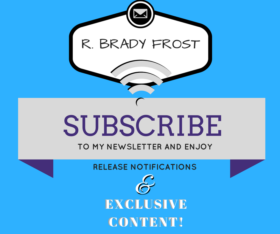 Subscribe to R. Brady Frost's Author Newsletter for Writing Updates, Release Notifications, and Exclusive Content!