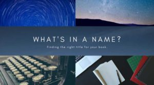 What's in a name? Choosing the right title for your book.,