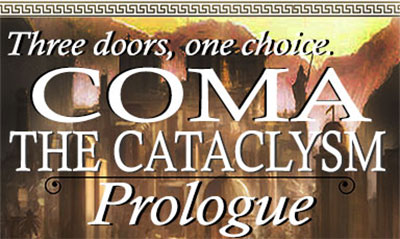 Three doors, one choice. Coma: The Cataclysm - Prologue